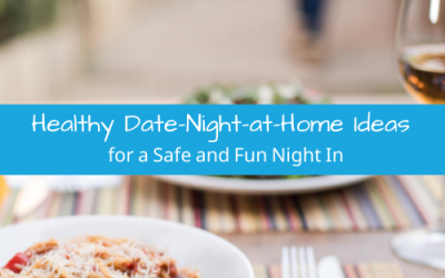 Healthy Date-Night-at-Home Ideas for a Safe and Fun Night In
