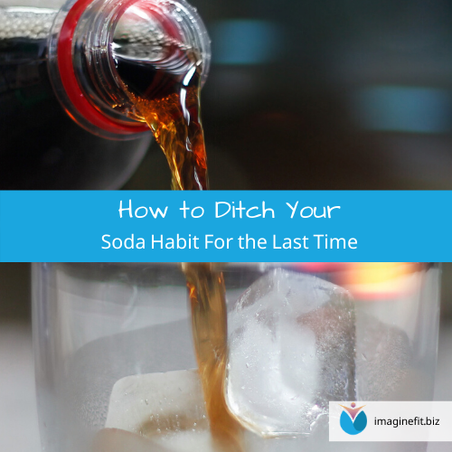 How to Ditch Your Soda Habit For the Last Time