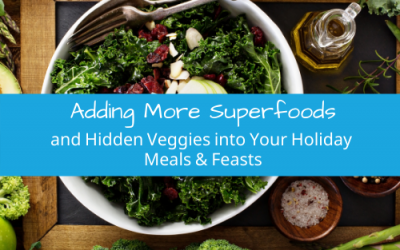 Adding More Superfoods and Hidden Veggies into Your Holiday Meals & Feasts