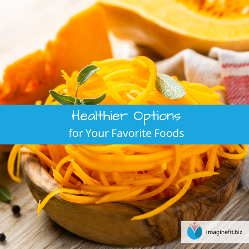 Healthier Options for Your Favorite Foods