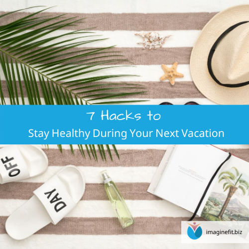 7 Hacks to Stay Healthy  During Your Next Vacation