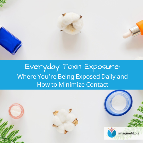 Everyday Toxin Exposure: Where You're Being Exposed Daily and How to Minimize Contact