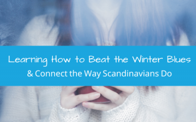 Learning How to Beat the Winter Blues & Connect the Way Scandinavians Do