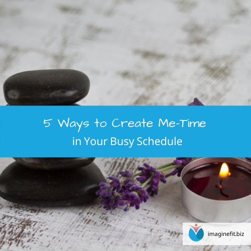5 Ways to Create Me-Time in Your Busy Schedule