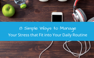 8 Simple Ways to Manage Your Stress that Fit into Your Daily Routine